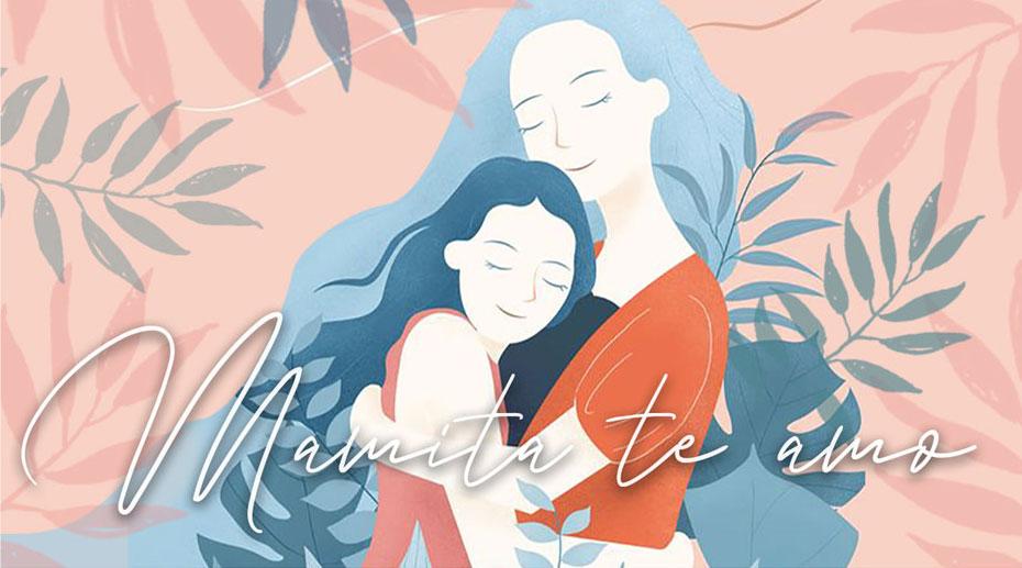 Mamita te amo, ayer, hoy y siempre
